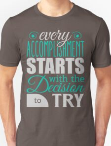 Every accomplishment starts with the desicion to try. T-Shirt