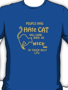 People who hate CAT will come back as MICE in their next life T-Shirt