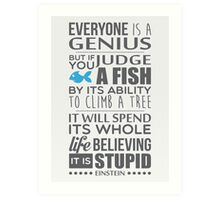Everyone is a genius. But if you judge a fish by its ability to climb a tree, it will spend its whole life believing it is stupid – Einstein Art Print