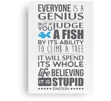 Everyone is a genius. But if you judge a fish by its ability to climb a tree, it will spend its whole life believing it is stupid – Einstein Canvas Print