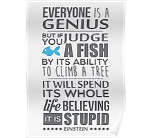 Everyone is a genius. But if you judge a fish by its ability to climb a tree, it will spend its whole life believing it is stupid – Einstein Poster