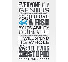 Everyone is a genius. But if you judge a fish by its ability to climb a tree, it will spend its whole life believing it is stupid – Einstein Photographic Print