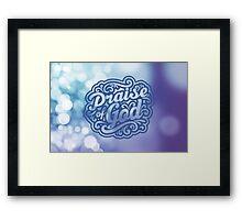 Praise God Framed Print