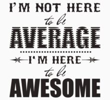 I'm not here to be average. I'm here to be awesome. Kids Clothes