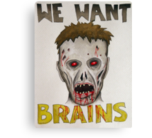 We Want Brains Canvas Print