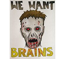 We Want Brains Photographic Print
