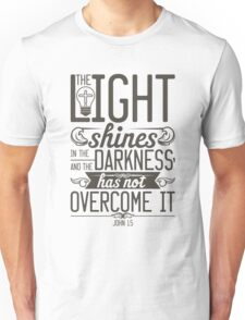 The Light shines in the darkness Unisex T-Shirt