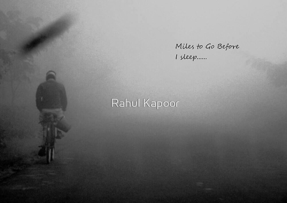 Miles to Go before I Sleep..!! by Rahul Kapoor
