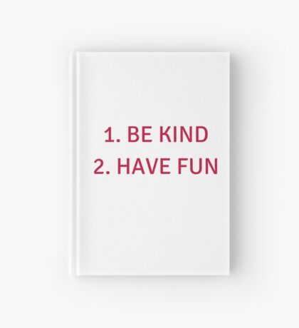 Be Kind - Have Fun Hardcover Journal