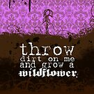 throw dirt on me and grow a wildflower by midnightramen