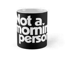 Not a morning person Mug