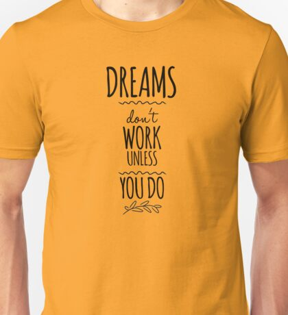 Dreams don't work unless you do. Unisex T-Shirt