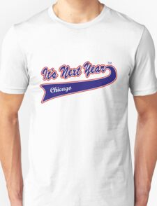 Chicago, It's Next Year!  T-Shirt