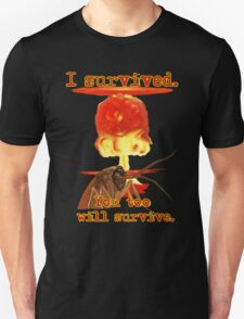 I survived. You too will survive. Unisex T-Shirt