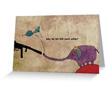Why do we kill each other? Greeting Card