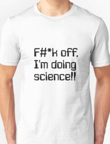 F#*k off, I'm doing science!! T-Shirt