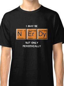 Nerdy (Periodically Speaking) Classic T-Shirt