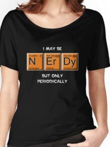 Nerdy (Periodically Speaking) Women's Relaxed Fit T-Shirt