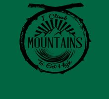 I Climb Mountains To Get High. Unisex T-Shirt