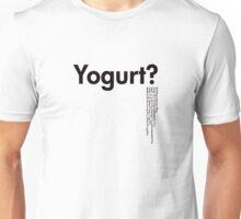 Yogurt? Unisex T-Shirt