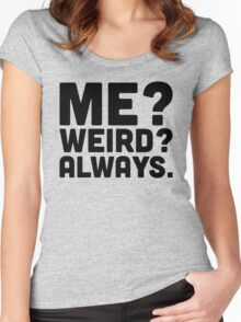 Me? Weird? Funny Quote Women's Fitted Scoop T-Shirt