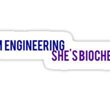 I'm engineering she's biochem Sticker
