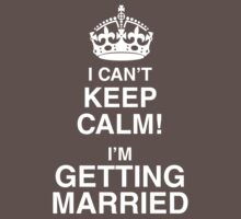 I Can't Keep Calm I'm Getting Married by CarbonClothing