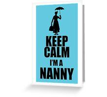 KEEP CALM I'M A NANNY Greeting Card