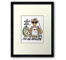 If Fishing Is A Sport I'd An Athlete Framed Print