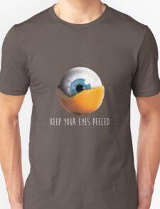 Keep Your Eyes Peeled Unisex T-Shirt