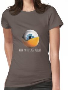 Keep Your Eyes Peeled Womens Fitted T-Shirt