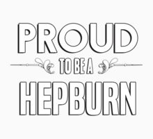 Proud to be a Hepburn. Show your pride if your last name or surname is Hepburn Kids Clothes