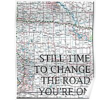 Still Time To Change The Road You're On ~ Quote Poster