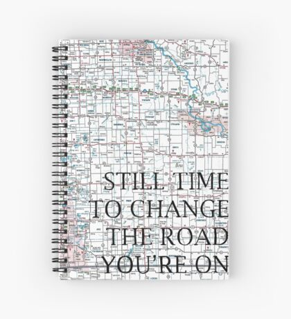 Still Time To Change The Road You're On ~ Quote Spiral Notebook