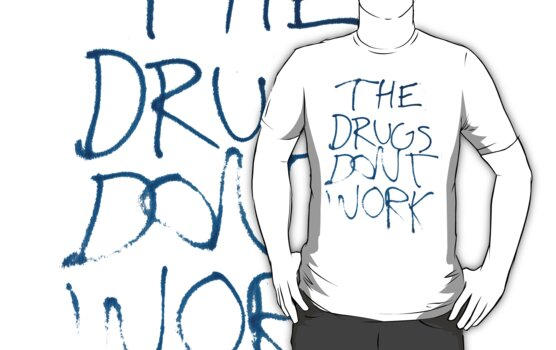 Drugs Don't Work Graffiti T-Shirt by simpsonvisuals