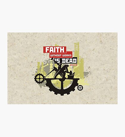 Faith without works is dead Photographic Print