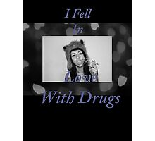 I Fell in Love With Drugs Photographic Print