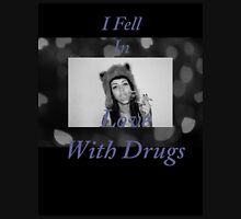 I Fell in Love With Drugs Unisex T-Shirt