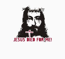 Jesus died for me Unisex T-Shirt