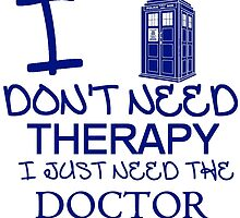I Don't Need Therapy, I Just Need The Doctor T Shirt by zandosfactry