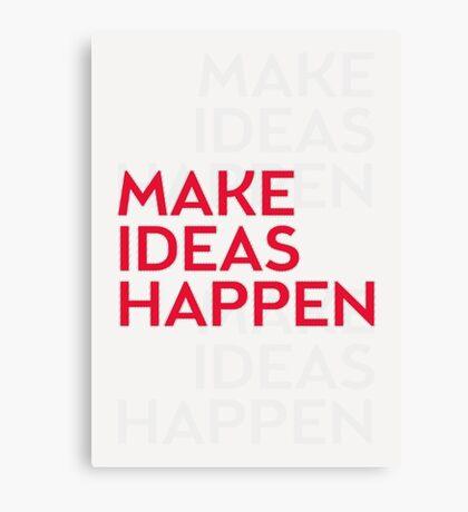 Make ideas happen Canvas Print