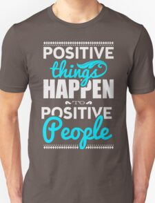 Positive things happen to positive people. T-Shirt
