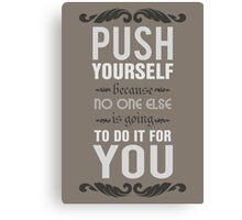 Push yourself because no one else is going to do it for you. Canvas Print