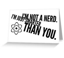 I'm not a nerd. I'm just smarter than you. Greeting Card