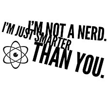 I'm not a nerd. I'm just smarter than you. Photographic Print