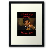 Scarface - Tired of Being the Nice Guy Framed Print