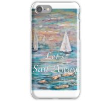 Let's Sail Away! iPhone Case/Skin