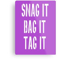 Snag, Bag and Tag Metal Print