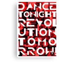 Dance tonight, revolution tomorrow Canvas Print