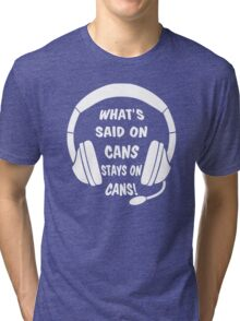 What's Said on Cans Stays on Cans! Tri-blend T-Shirt